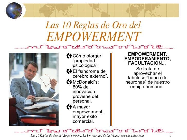 Las 10 Reglas de Oro del EMPOWERMENT <ul><li>EMPOWERMENT, EMPODERAMIENTO, FACULTACIÓN...  </li></ul><ul><li>Se trata de ap...