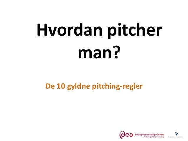 Hvordan pitcher man? De 10 gyldne pitching-regler