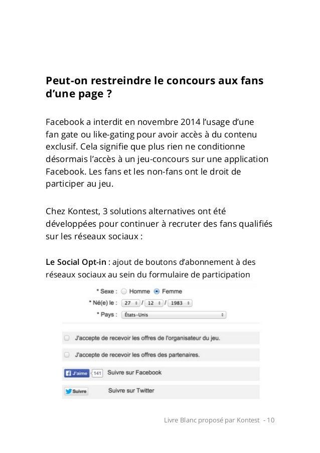 Livre Blanc proposé par Kontest - 10 Peut-on restreindre le concours aux fans d'une page ? Facebook a interdit en novembre...
