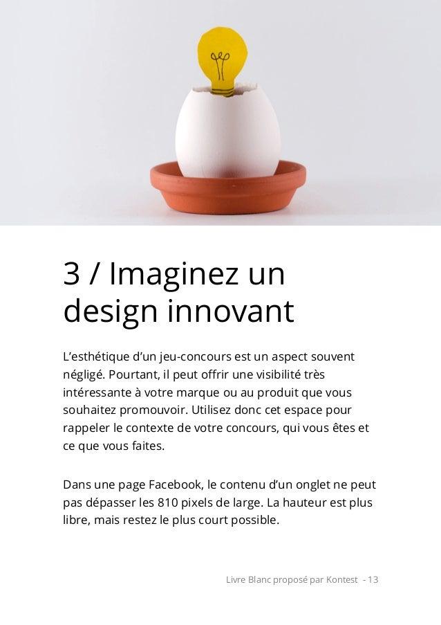 Livre Blanc proposé par Kontest - 13 3 / Imaginez un design innovant L'esthétique d'un jeu-concours est un aspect souvent ...