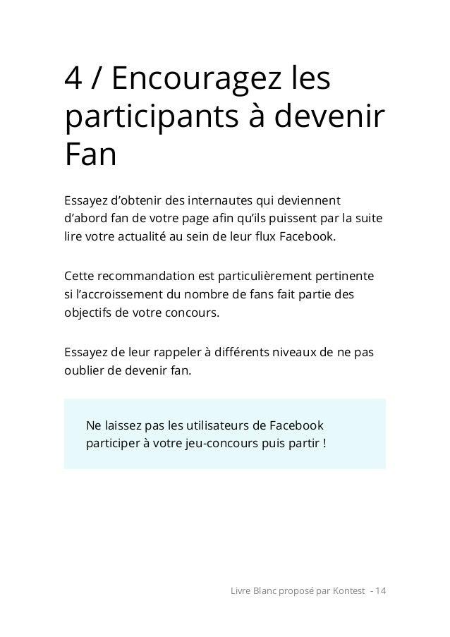 Livre Blanc proposé par Kontest - 14 4 / Encouragez les participants à devenir Fan Essayez d'obtenir des internautes qui d...