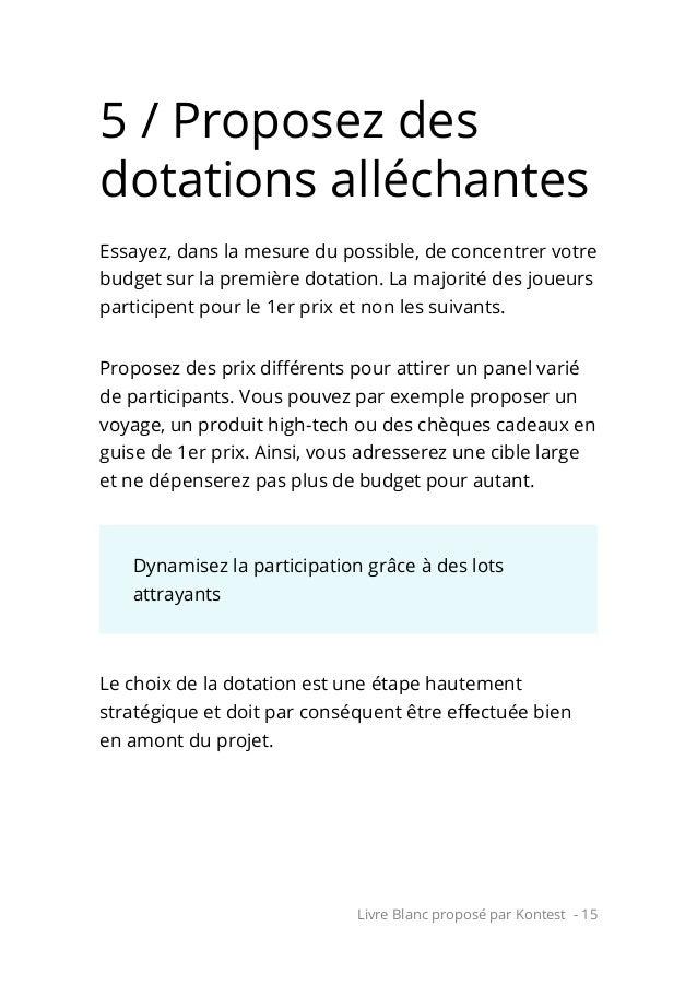 Livre Blanc proposé par Kontest - 15 5 / Proposez des dotations alléchantes Essayez, dans la mesure du possible, de concen...