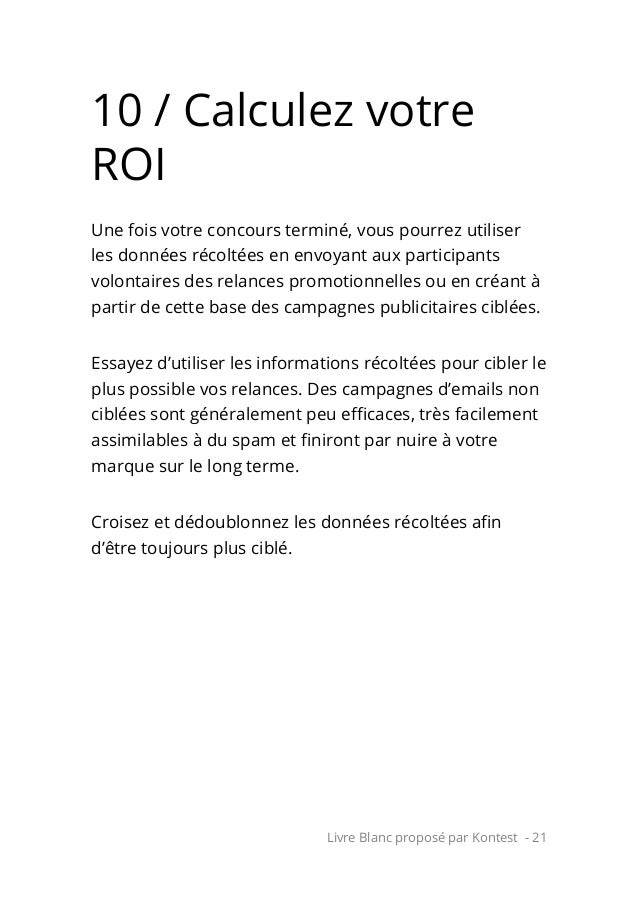 Livre Blanc proposé par Kontest - 21 10 / Calculez votre ROI Une fois votre concours terminé, vous pourrez utiliser les do...