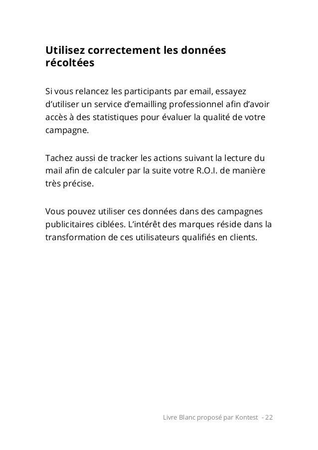 Livre Blanc proposé par Kontest - 22 Utilisez correctement les données récoltées Si vous relancez les participants par ema...