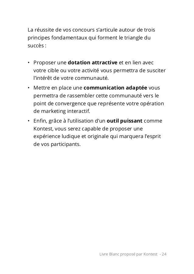 Livre Blanc proposé par Kontest - 24 La réussite de vos concours s'articule autour de trois principes fondamentaux qui for...