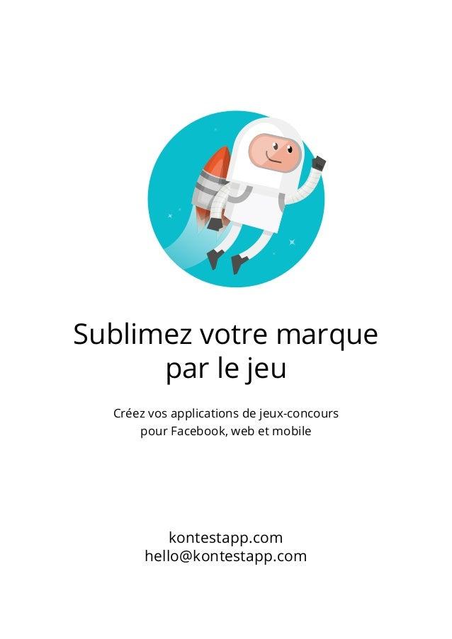 Sublimez votre marque par le jeu Créez vos applications de jeux-concours pour Facebook, web et mobile kontestapp.com hello...