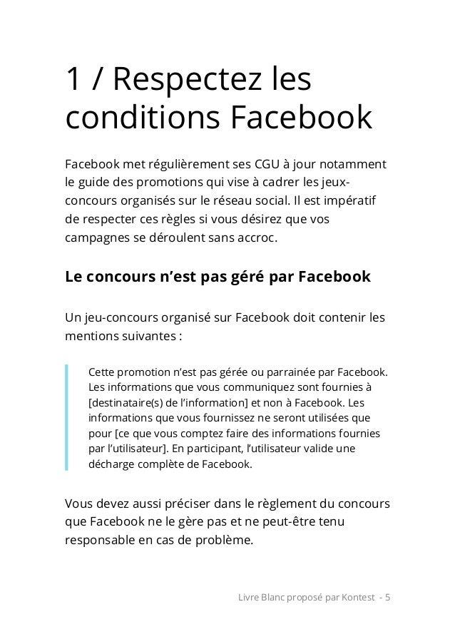 Livre Blanc proposé par Kontest - 5 1 / Respectez les conditions Facebook Facebook met régulièrement ses CGU à jour notamm...