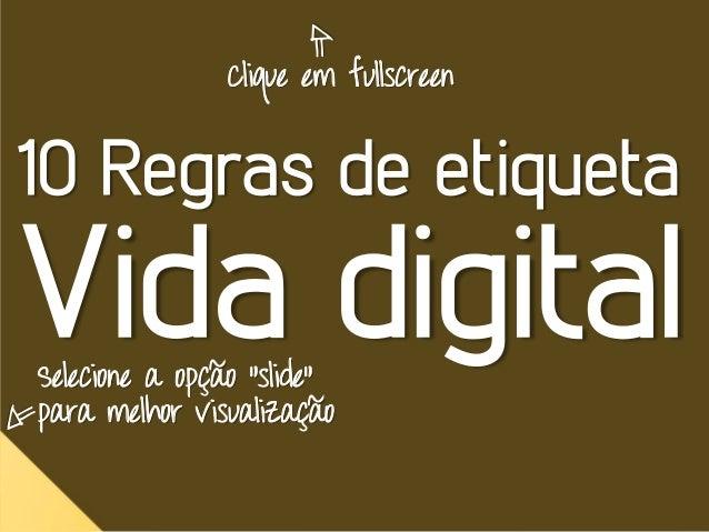 """Clique em fullscreen10 Regras de etiquetaVida digitalSelecione a opção """"slide""""para melhor visualização"""