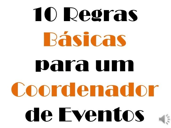 10 Regras   Básicas  para umCoordenador de Eventos