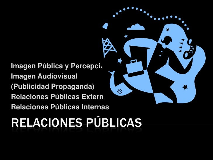 RELACIONES PÚBLICAS<br />Imagen Pública y Percepción <br />Imagen Audiovisual <br />(Publicidad Propaganda)<br />Relacione...