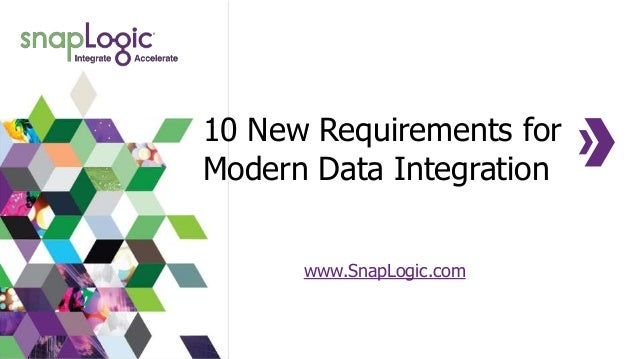 10 New Requirements for Modern Data Integration www.SnapLogic.com