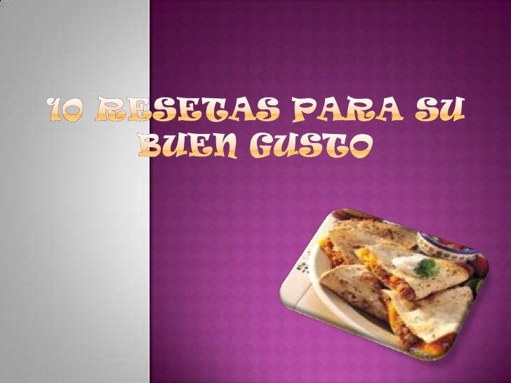 10 RESETAS PARA SU BUEN GUSTO<br />