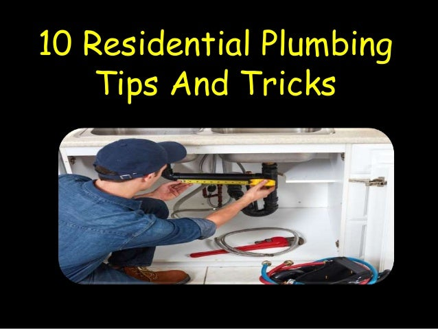 10 Residential Plumbing Tips And Tricks