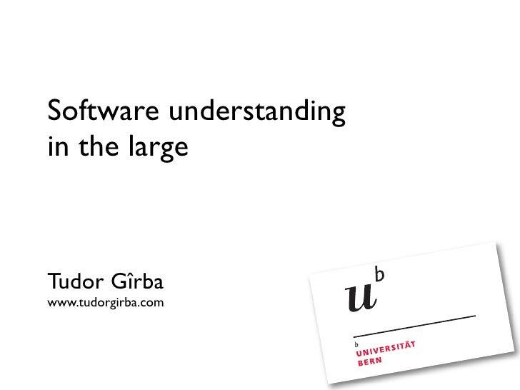Software understanding in the large    Tudor Gîrba www.tudorgirba.com