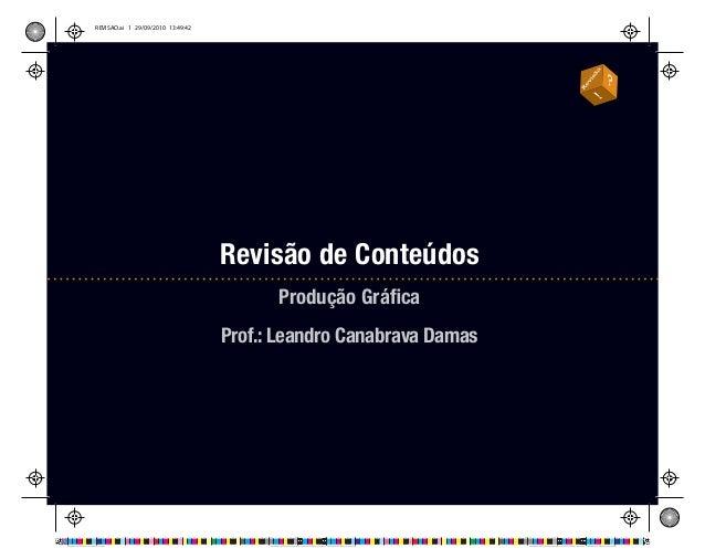 REVISAO.ai 1 29/09/2010 13:49:42 Revisão de Conteúdos Produção Gráfica Prof.: Leandro Canabrava Damas