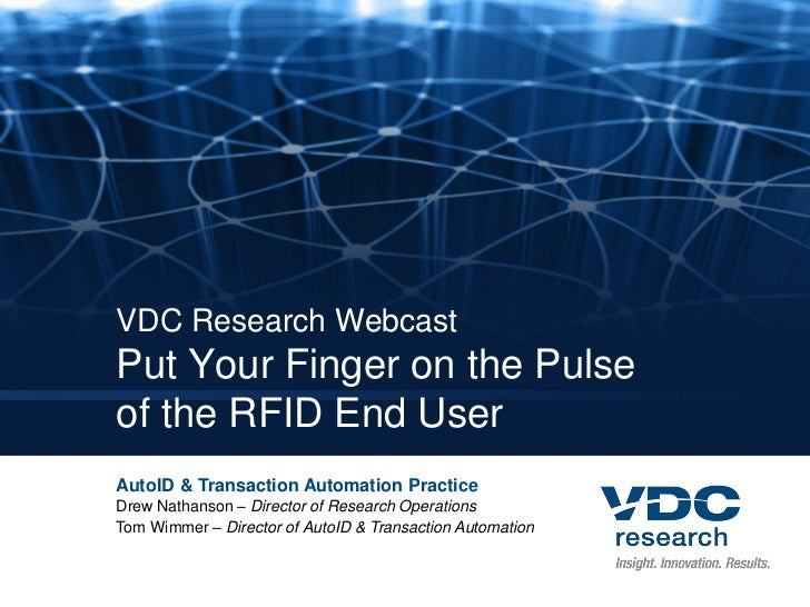 VDC Research WebcastPut Your Finger on the Pulseof the RFID End UserAutoID & Transaction Automation PracticeDrew Nathanson...