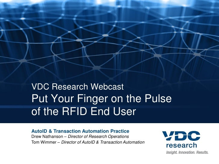 VDC Research Webcast Put Your Finger on the Pulse of the RFID End User AutoID & Transaction Automation Practice Drew Natha...