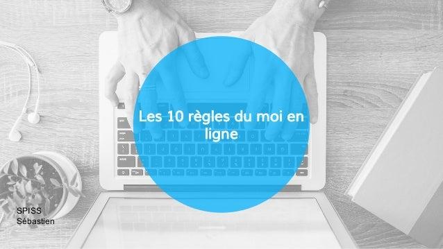 Les 10 règles du moi en ligne SPISS Sébastien