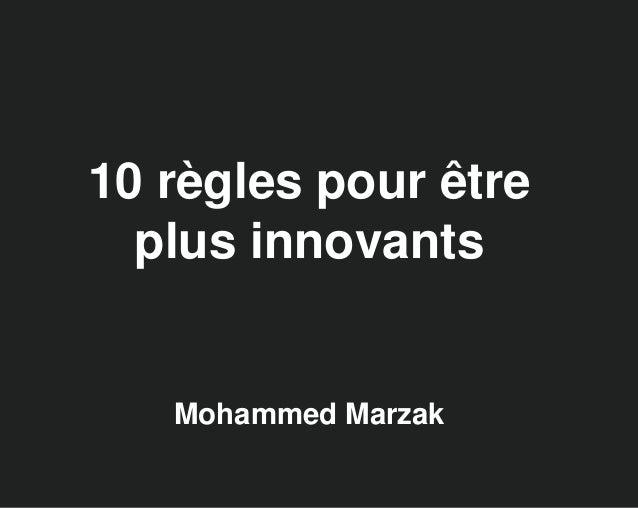 10 règles pour être plus innovants Mohammed Marzak