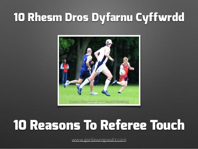 10 Reasons To Referee Touch www.gorllewingwyllt.com 10 Rhesm Dros Dyfarnu Cyffwrdd Lluniau | Pics: lleucu.com, Howard Gold...