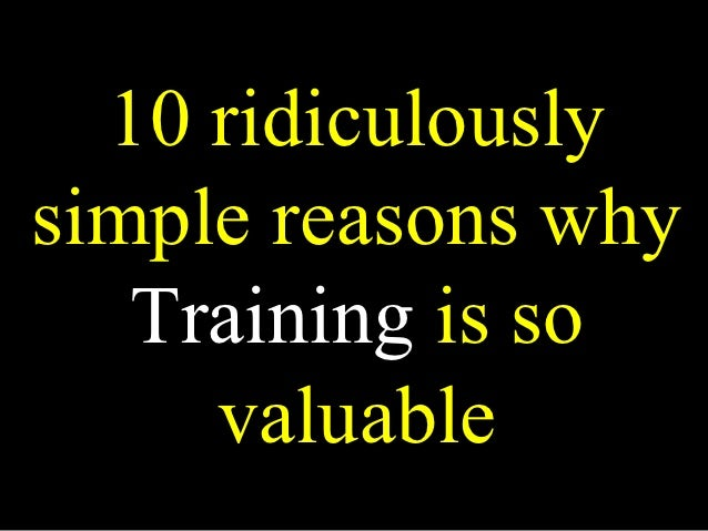 10 ridiculouslysimple reasons why   Training is so     valuable