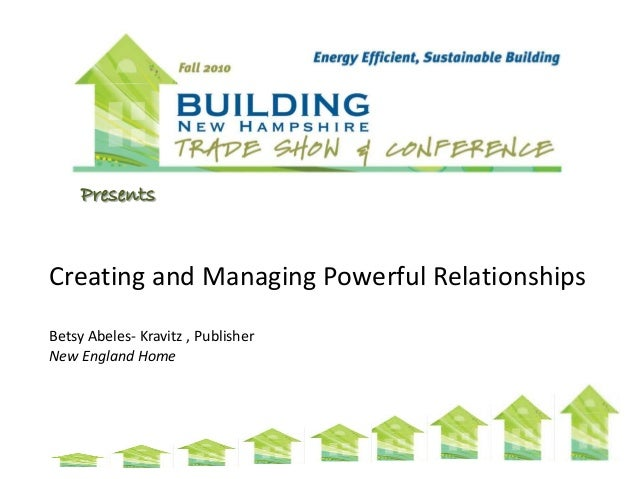 Presents Creating and Managing Powerful Relationships Betsy Abeles- Kravitz , Publisher New England Home