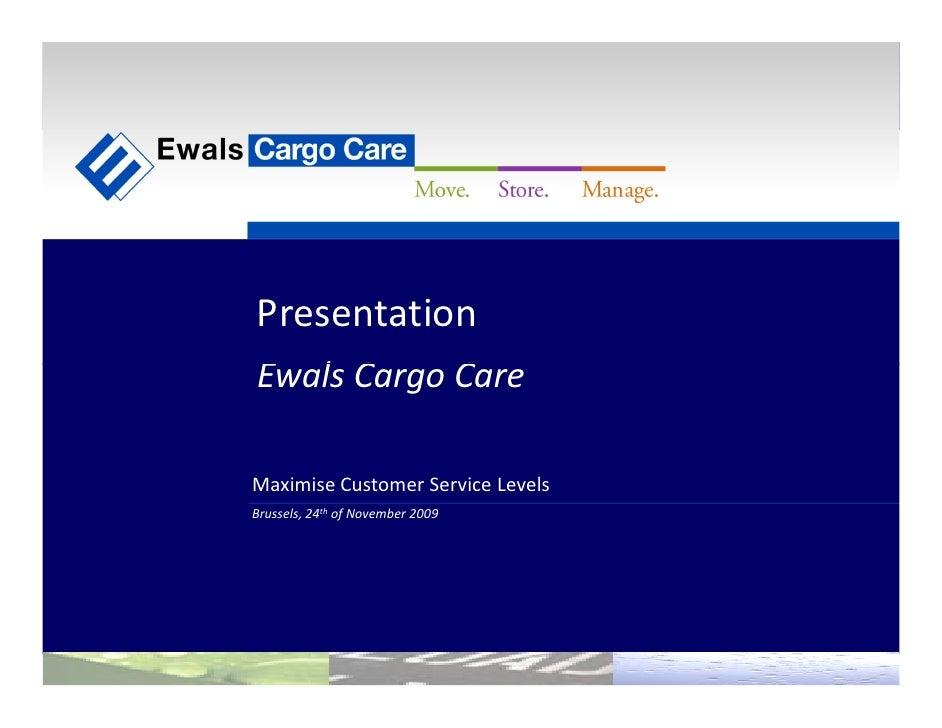 Presentation                 Ewals Cargo Care                  Maximise Customer Service Levels                 Brussels, ...