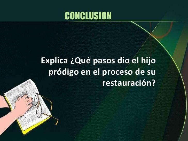 Explica ¿Qué pasos dio el hijo pródigo en el proceso de su restauración? CONCLUSION