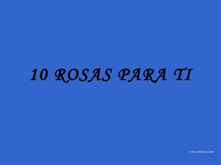 www.tonterias.com 10 ROSAS PARA TI