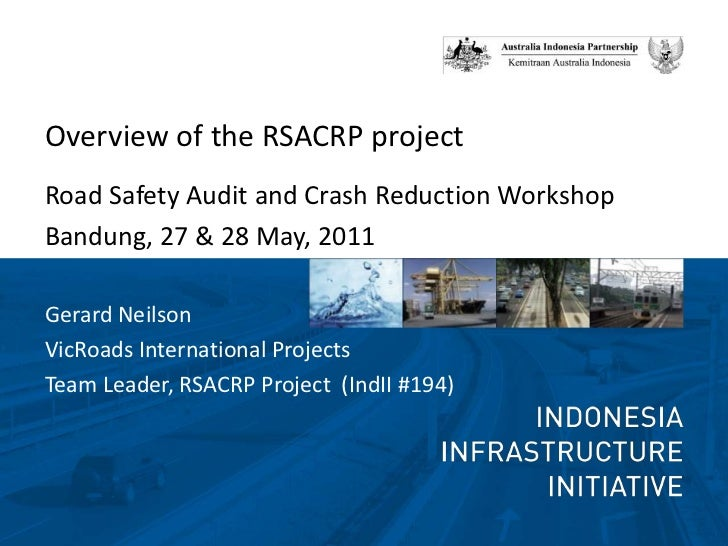 Overview of the RSACRP project <br />Road Safety Audit and Crash Reduction Workshop<br />Bandung, 27 & 28 May, 2011 <br />...