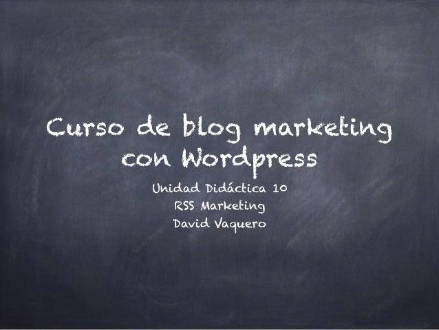 Curso de blog marketing con Wordpress Unidad Didáctica 10 RSS Marketing David Vaquero