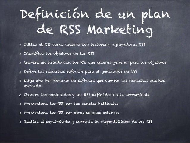 Definición de un plan de RSS Marketing Utiliza el RSS como usuario con lectores y agregadores RSS Identifica los objetivos...