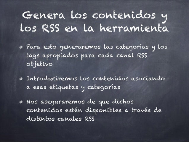 Genera los contenidos y los RSS en la herramienta Para esto generaremos las categorías y los tags apropiados para cada can...