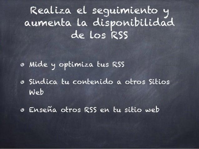 Realiza el seguimiento y aumenta la disponibilidad de los RSS Mide y optimiza tus RSS Sindica tu contenido a otros Sitios ...