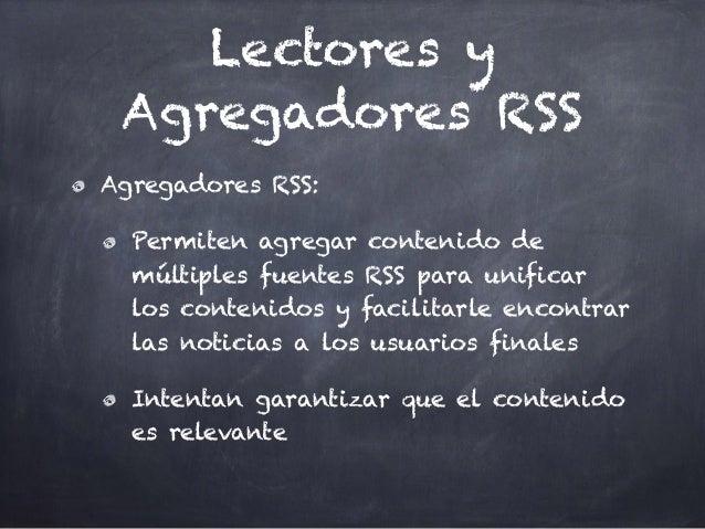 Lectores y Agregadores RSS Agregadores RSS: Permiten agregar contenido de múltiples fuentes RSS para unificar los contenid...