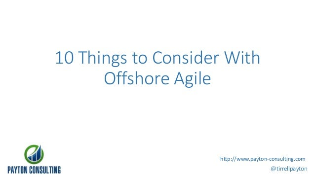 10 Things to Consider With Offshore Agile @tirrellpayton http://www.payton-consulting.com