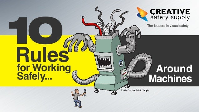 Around Machines The leaders in visual safety. Rulesfor Working Safely... 10