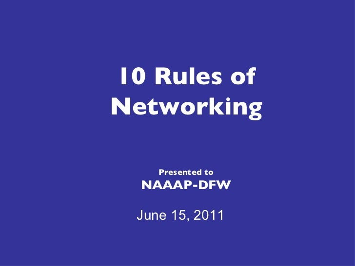 10 Rules of Networking Presented to NAAAP-DFW June 15, 2011