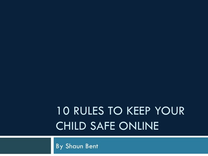10 RULES TO KEEP YOUR CHILD SAFE ONLINE By Shaun Bent
