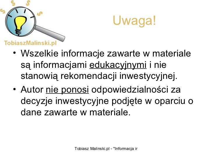 Uwaga! <ul><li>Wszelkie informacje zawarte w materiale są informacjami  edukacyjnymi  i nie stanowią rekomendacji inwestyc...