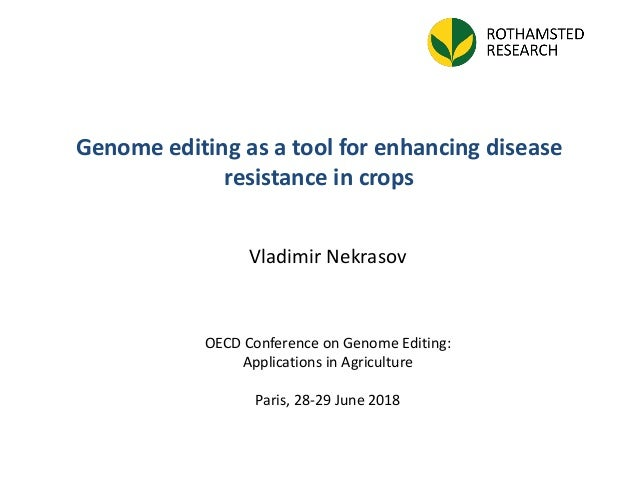 Vladimir Nekrasov Genome editing as a tool for enhancing disease resistance in crops OECD Conference on Genome Editing: Ap...