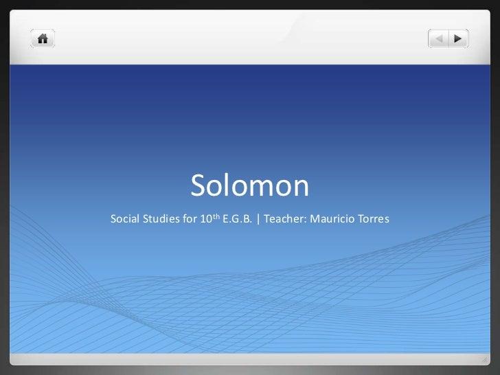 SolomonSocial Studies for 10th E.G.B.   Teacher: Mauricio Torres