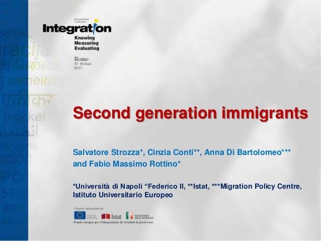 Second generation immigrants Salvatore Strozza*, Cinzia Conti**, Anna Di Bartolomeo*** and Fabio Massimo Rottino* *Univers...