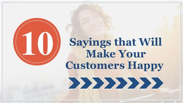 Sayings that Will Make Your Customers Happy 10