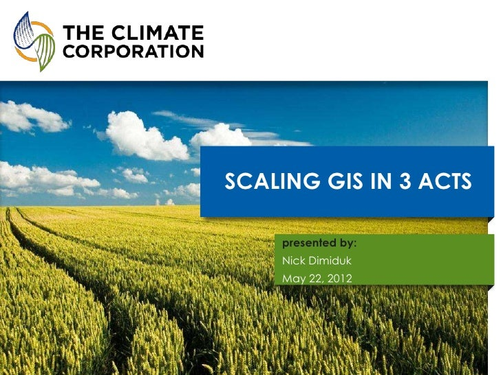 SCALING GIS IN 3 ACTS        presented by:        Nick Dimiduk        May 22, 20121