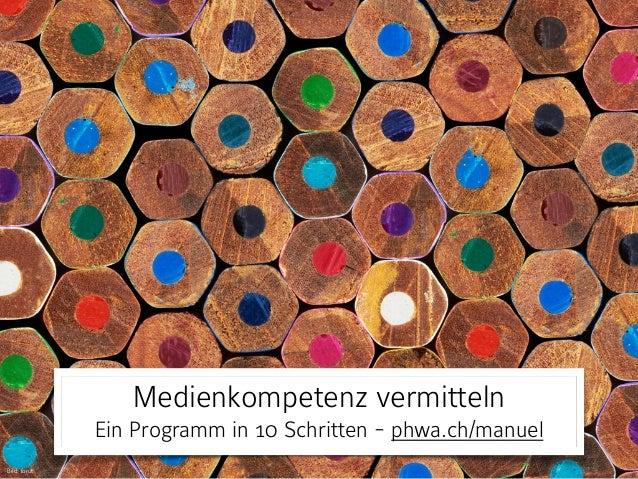 Medienkompetenz vermitteln Ein Programm in 10 Schritten - phwa.ch/manuel Bild: forut
