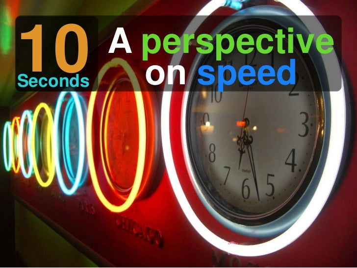 10<br />A perspective<br />on speed<br />Seconds<br />