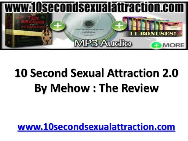 10 Second Sexual Attraction 2.0 By Mehow : The Review www.10secondsexualattraction.com