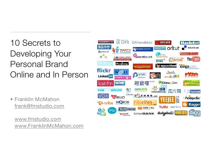10 Secrets to Developing Your Personal Brand Online and In Person  • Franklin McMahon   frank@fmstudio.com   www.fmstudio....
