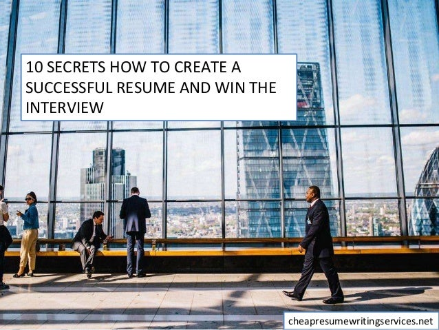 10 SECRETS HOW TO CREATE A SUCCESSFUL RESUME AND WIN THE INTERVIEW cheapresumewritingservices.net